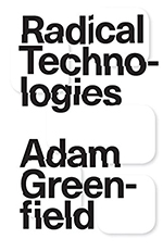 Cover of Radical Technologies, by Adam Greenfield
